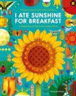 Image for I ate sunshine for breakfast  : a celebration of plants around the world