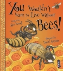 Image for You wouldn't want to live without bees!
