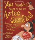 Image for You wouldn't want to be an Aztec sacrifice!  : gruesome things you'd rather not know