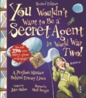 Image for You wouldn't want to be a secret agent in World War Two!  : a perilous mission behind enemy lines