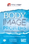 Image for Body image problems & body dysmorphic disorder  : the definitive treatment and recovery approach
