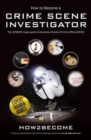 Image for How to Become a Crime Scene Investigator : The Ultimate Career Guide to Becoming a Scenes of Crime Officer