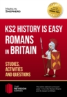 Image for KS2 History is Easy: Romans In Britain (Studies, Activities & Questions) 2017 Achieve 100% (The Revision Series).