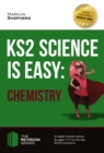 Image for KS2 science is easy: in-depth revision advice for ages 7-11 on the new SATs curriculum. (Chemistry)