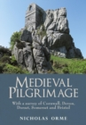 Image for Medieval pilgrimage  : with a survey of Cornwall, Devon, Somerset and Bristol