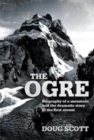 Image for The ogre  : biography of a mountain and the dramatic story of the first ascent