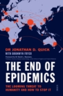 Image for The end of epidemics  : the looming threat to humanity and how to stop it