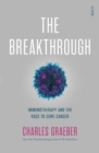 Image for The breakthrough  : immunotherapy and the race to beat cancer