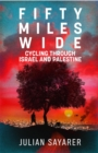 Image for Fifty miles wide  : cycling through Israel and Palestine