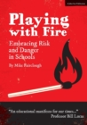 Image for Playing with Fire : Embracing Risk and Danger in Schools