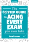 Image for The 10 step guide to acing every exam you ever take