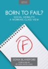 Image for Born to Fail? : Social Mobility: A Working Class View