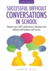 Image for Successful difficult conversations in school  : improve your team's performance, behaviour and attitude with kindness and success