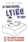 Image for Is Your School Lying to You? Get the Career You Want, Get the Life You Deserve