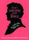 Image for There's Something About Darcy : The curious appeal of Jane Austen's bewitching hero