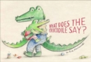 Image for What does the crocodile say?