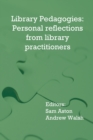 Image for Library Pedagogies : Personal reflections from library practitioners
