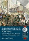 Image for The Russian Army in the Great Northern War 1700-21  : uniforms, organization, materiel, training and combat experience