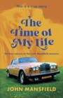 Image for The Time of My Life : The first volume of the John Mansfield memoirs