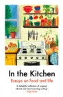 Image for In the Kitchen: Essays on Food and Life