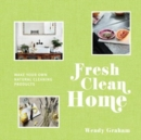 Image for Fresh clean home  : make your own natural cleaning products