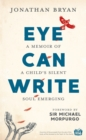 Image for Eye can write  : a memoir of a child's silent soul emerging