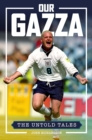 Image for Our Gazza  : the untold tales