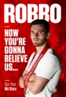 Image for Robbo: Now You're Gonna Believe Us : Our Year, My Story