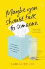 Image for Maybe you should talk to someone  : a therapist, her therapist, and our lives revealed