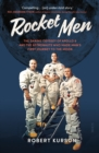 Image for Rocket Men : the daring odyssey of Apollo 8 and the astronauts who made man's first journey to the moon