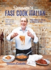 Image for Gennaro's fast cook Italian: from fridge to fork in 40 minutes or less