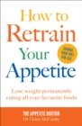 Image for How to retrain your appetite  : lose weight for good, eating all your favourite foods