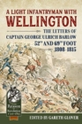 Image for A light infantryman with Wellington  : the letters of Captain George Ulrich Barlow 52nd and 69th Foot 1808-15