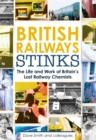 Image for British Railways stinks  : the life and work of Britain's last railway chemists