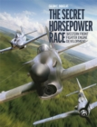 Image for The Secret Horsepower Race : Western Fighter Engine Development