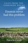 Image for Einstein never had this problem : Tales from the Yorkshire Wolds