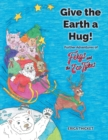 Image for Give Earth a Hug : Further Adventures of Fergs and the Eco Tykes