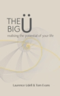 Image for The big u  : realising the potential of your life