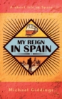 Image for My Reign in Spain : A short life in Spain