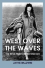Image for West Over the Waves : The Final Flight of Elsie Mackay