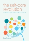Image for The self-care revolution  : smart habits & simple practices to allow you to flourish