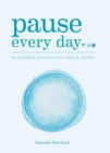 Image for Pause every day..  : 20 mindful practices for calm & clarity