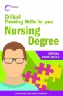 Image for Critical thinking skills for your nursing degree  : critical study skills