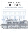Image for How to Read Houses : A crash course in domestic architecture