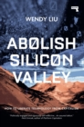 Image for Abolish Silicon Valley  : how to liberate technology from capitalism