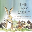 Image for The Lazy Rabbit : Startling New Grim Modern Fable About Laziness With A Rabbit, A Vole And A Fox.