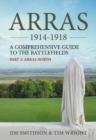 Image for Arras 1914-1918 : A Comprehensive Guide to the Battlefields. Part 2: Arras North