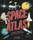 Image for Space atlas  : a journey from Earth to the stars and beyond