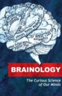 Image for Brainology  : the curious science of our minds