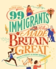 Image for 99 Immigrants Who Made Britain Great
